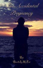 The Accidental Pregnancy by BonitaIsMyFav