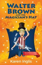 Walter Brown and the Magician's Hat (Children's illustrated novel 7-10 yrs) by kareninglisauthor