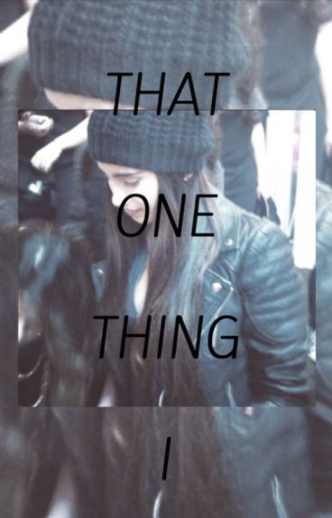 That One Thing I (Camren)