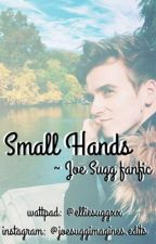 Small Hands ~ Joe Sugg fanfic by elliesuggxx