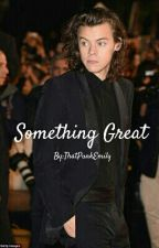 Something Great ( A Harry Styles fanfiction) by ThatPunkEmily