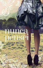 Nunca pensei (completa) by TaniaPicon