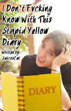 I Don't Fvcking Know With This Stupid Yellow Diary by SaicosCat