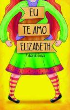 Eu Te Amo Elizabeth by edu170598