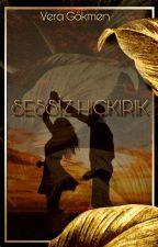 SESSİZ HIÇKIRIK by noctemfoveam