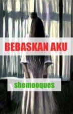BEBASKAN AKU by shemooques