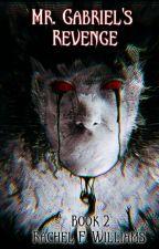 Mr. Gabriel's Revenge (Book 2) [ Psychological Horror ] | COMPLETED by RFWilliams