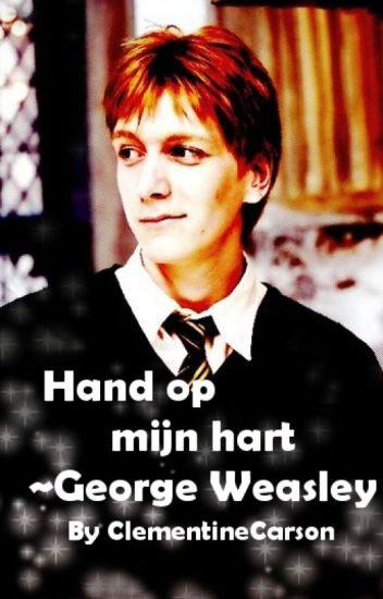 George Weasley ~ Hand op mijn hart 《Voltooid》#Netties2016