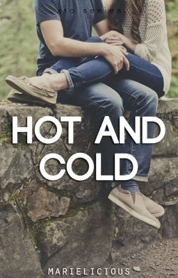 Hot And Cold [Soon on TV5: Wattpad Presents]