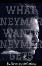 What Neymar wants, Neymar gets [Neymar Jr ] by neymarzetefantasy