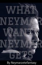 What Neymar wants, Neymar gets [Neymar Jr ] by neymarzetefantasy