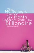 The Montenegro Series: Six Month Contract With The Billionaire by MissAmericanGoddess