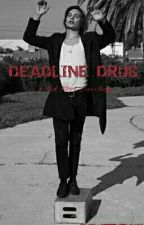 Deadline Drug by maddy_baby59