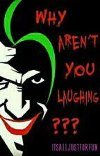 Why Aren't You Laughing? by itsalljustforfun