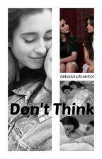 Don't Think (Camren) by delusionofcontrol