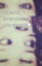 mi sono innamorata di uno stronzo♥ by ioriogiusi