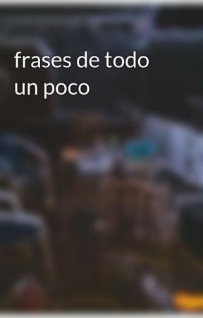 Frases De Todo Un Poco No Hables Si No Sabes Wattpad