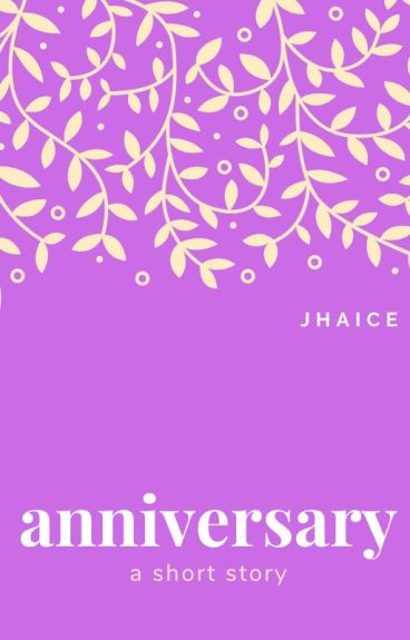 Anniversary [One-shot Story] by jhaice