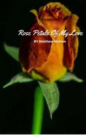 Rose Petals Of My Love - Dark burning Love - Wattpad