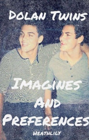 Dolan Twins Imagines and preferences ❤️