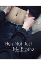 He's Not Just My Brother by Whitney1997