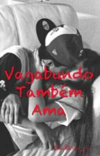 Vagabundo Também Ama by Shirley_rb
