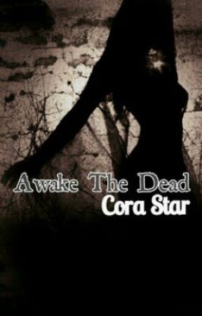 Awake the Dead by CoraStar_