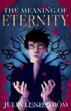 The Meaning Of Eternity (TMOE #1) by JuliaLundstrom