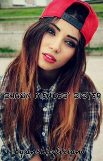 Shawn Mendes Sister (Magcon Fanfic)
