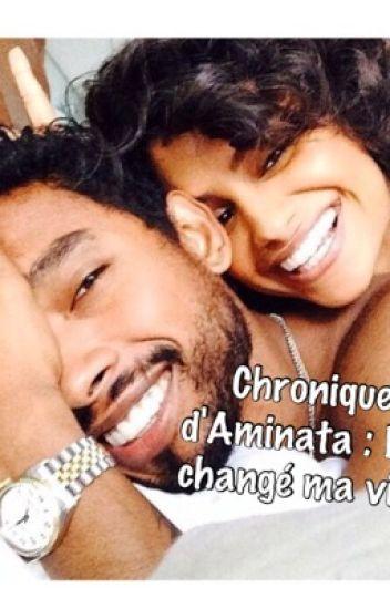 Chronique d'Aminata : Il a changé ma vie .