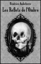 Les Reflets de l'Ombre [Histoire terminée] by BeatriceAubeterre