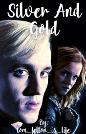 Silver and Gold (A Dramione Fanfic) by tom_felton_is_life