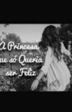 A princesa que só queria ser feliz by glendamacedo79