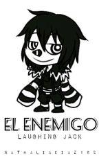 El Enemigo [Laughing Jack Y Tu] (Book 1) by NathaliaDiaz162
