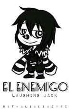 El Enemigo [Laughing Jack Y Tu] (Book 1) by NathaliaDiaz162
