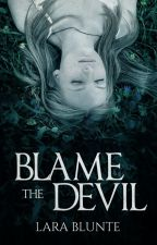 Blame the Devil (#Wattys2016) by LaraBlunte