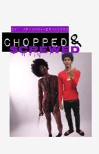 Chopped & Screwed by AriannaMermaid22