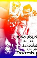 Adopted By The Idiots On My Doorstep(One Direction Adoption Fanfic) *COMPLETED* by love2act947