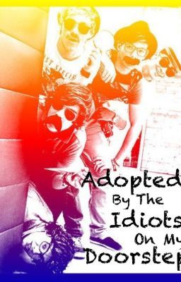 Adopted By The Idiots On My Doorstep(One Direction Adoption Fanfic) *COMPLETED*