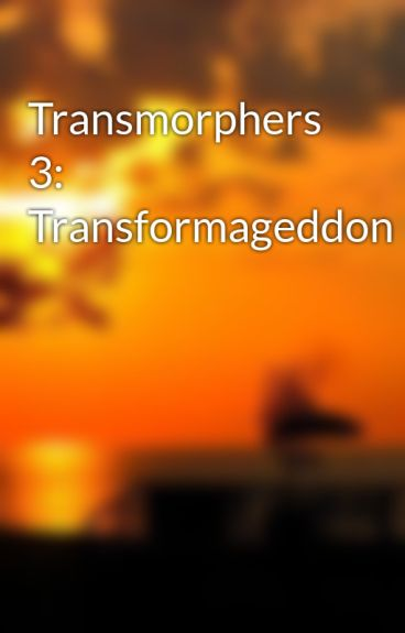 Transmorphers 3: Transformageddon