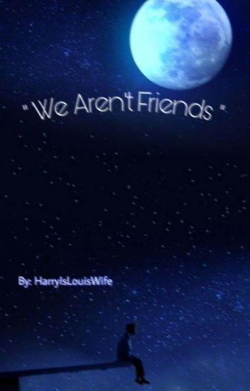 We Aren't Friends !