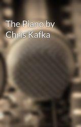 The Piano by Chris Kafka by ChrisKafka