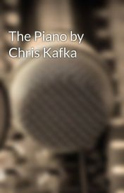 The Piano by Chris Kafka by ChrisKafka