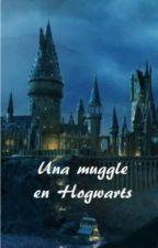 Una muggle en Hogwarts by MariaCH123