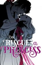 To Rescue a Princess by YourBestNightmare