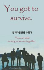 You got to survive. [BTS] by KPHaeJin