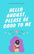Hello August, Please Be Good To Me by mynameisdeviblaire