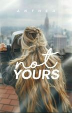 Not Yours by abashedly