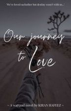 Our Journey Of Love(Rewriting). by kiranhafeez