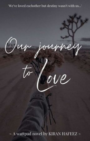 Our Journey Of Love(Under Editing) by kiranhafeez